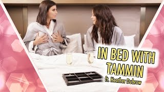In Bed With Tammin ft Heather Dubrow