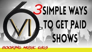 3 Simple Ways To Get Paid Shows
