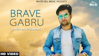 Brave+Gabru+%28Full+Song%29+Gavvy+Gurmaan++%7C+White+Hill+Music+%7C+New+Punjabi+Song+2018