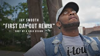 Jay Smooth - First Day Out Remix (Official Video) | Shot By @aSoloVision
