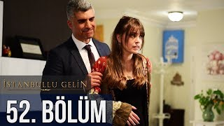 İstanbullu Gelin 52. Bölüm