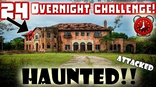 (ATTACKED) 24 HOUR OVERNIGHT CHALLENGE in a HAUNTED MANSION!