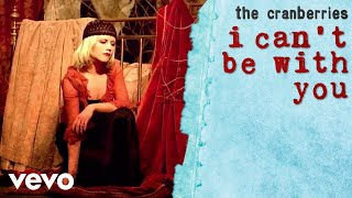 The Cranberries - I Can't Be With You