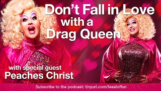 Podcast: Don't Fall in Love with a Drag Queen - Peaches Christ