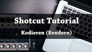 SHOTCUT | Videos rendern bzw. kodieren - Tutorial