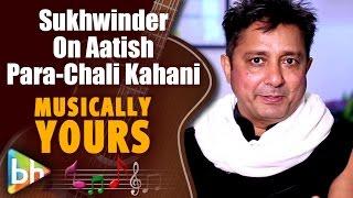 Sukhwinder Singh | Aatish Para | Chali Kahani | Tamasha | Shah Rukh Khan | Exclusive Full Interview