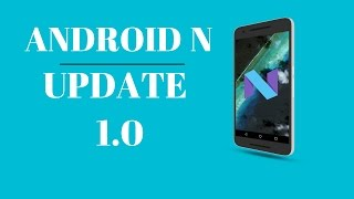 ANDROID N UPDATE 1.0