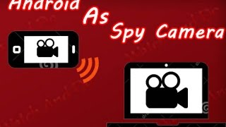 How To Use Android Phone As A Spy Camera Without Internet.