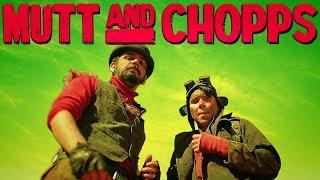 MUTT and CHOPPS -
