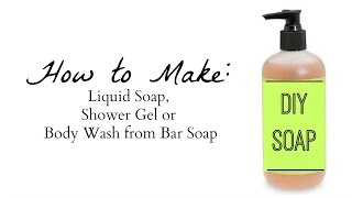How to Make All Natural liquid hand soap, shower gel or body wash from bar soap I Easy DIY Recipe