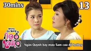 NHỮNG CÔ NÀNG NGỔ NGÁO #13 – 30Mins | Ngân Quỳnh bày mưu hotgirl Sam cưa đổ trai đẹp | 111218 😍