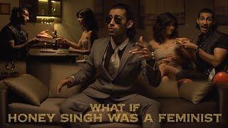 What If   Yo Yo Honey Singh  Was A Feminist   Season 2 Ep 3   Brown Rang Parody