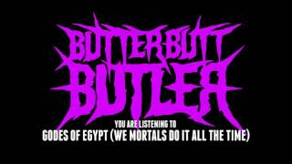 ButterButtButler - Godes of Egypt (We Mortals Do It All The Time)