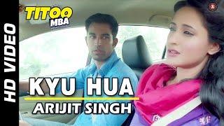 Kyu Hua Offical Video | Titoo MBA | Nishant Dahiya & Pragya Jaiswal | Arijit Singh