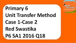 PSLE Maths   Unit Transfer Method #0008   Case 1 - Case 2   Red Swastika P6 SA1 2016 Q18