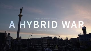 A HYBRID WAR   A Short Documentary about Ukraine