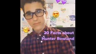 20 HUNTER ROWLAND FACTS❤️
