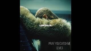 PRAY YOU CATCH ME - Beyoncé (Audio Live)