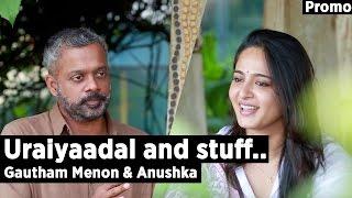 Uraiyaadal and stuff.. | Gautham Vasudev Menon & Anushka Shetty | Promo