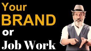 Your brand or Job work | Anurag Aggarwal