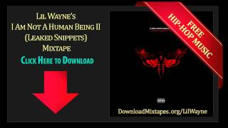 Lil Wayne - IANAHB Snippet - I Am Not A Human Being II (Leaked Snippets) Mixtape