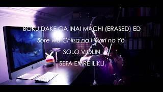 Boku Dake Ga Inai Machi [ERASED] Ending - Solo Violin - Sefa Emre İlikli