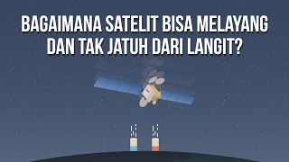 Bagaimana Satelit Bisa Melayang Dan Tak Jatuh Dari Langit? (Ft. Telkom Indonesia)