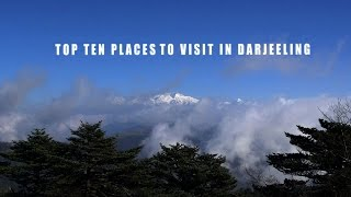 Top Ten Places To Visit in Darjeeling