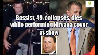 Bassist, 49, collapses, dies while performing Nirvana cover at show