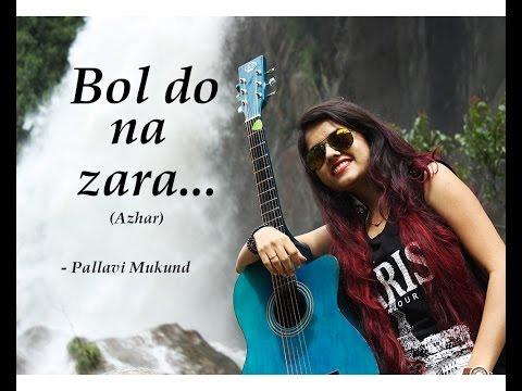 BOL DO NA ZARA | AZHAR | Emraan Hashmi, Nargis Fakhri | Female Cover by Pallavi Mukund