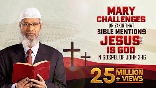 Mary Challenges Dr Zakir that Bible mentions Jesus (pbuh) is God in Gospel of John 3:16