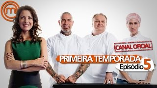 MASTERCHEF BRASIL - PRIMEIRA TEMPORADA - EPISÓDIO 05 - CANAL OFICIAL