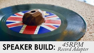 45 RPM Record Adapter | Build Video