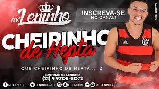 MC LENINHO - CHEIRINHO DE HEPTA (( DJ GIIAN )) 2016