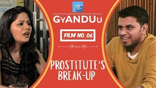 PDT GyANDUu | Film no.6 - Prostitute's Breakup  : Short Viral Film Series - PDT