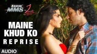 """Maine Khud Ko"" Reprise Full Song (Audio) | Ragini MMS 2 | Sunny Leone"