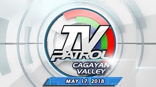 TV Patrol Cagayan Valley - May 17, 2018