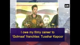 I owe my filmy career to 'Golmaal' franchise: Tusshar Kapoor - Bollywood News