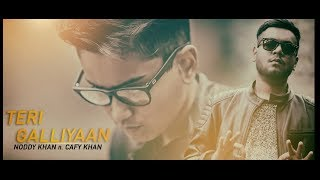 TERI GALLIYAAN COVER REFIX | NODDY KHAN | CAFY KHAN | 2017