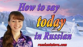 Today in Russian translation | How to say today in Russian language or Russian word for today.