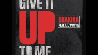 Shakira - Give It Up To Me (Featuring Lil Wayne)