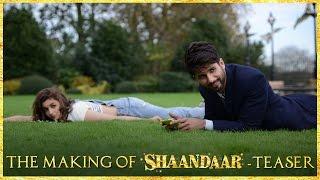 Shaandaar | The Making Of Shaandaar - Teaser | Shahid Kapoor | Alia Bhatt | Pankaj Kapur
