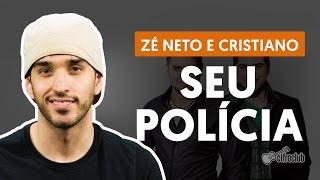 Seu Polícia - Zé Neto e Cristiano (aula de violão completa)