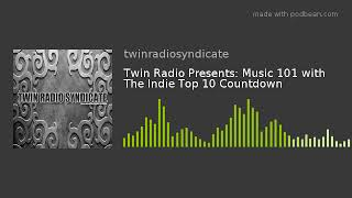 Twin Radio Presents: Music 101 With The Indie Top 10 Countdown