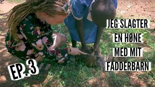 JEG SLAGTER EN HØNE MED MIT FADDERBARN // Min tur til Kenya