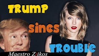 Trump Sings I Knew You Were Trouble By Taylor Swift 👌