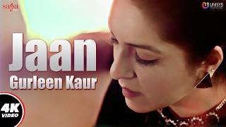 Jaan (Full Video) : Gurleen Kaur | Lil Daku | New Punjabi Song 2017 | Saga Music