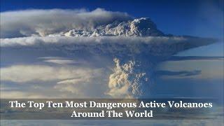 Top 10 Most Dangerous Active Volcanoes Around The World