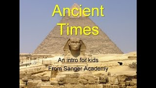Ancient Times - an intro for kids - Sanger Academy