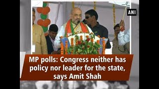 MP polls: Congress neither has policy nor leader for the state, says Amit Shah